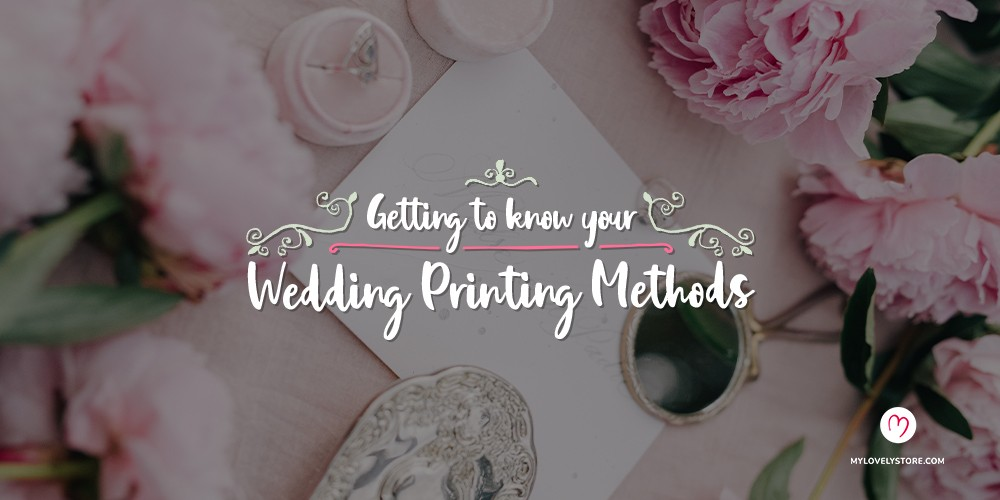 Everything You Need To Know About Wedding Invitation Printing Methods